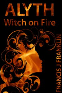 Cover of Francis James Franklin's short story Alyth: Witch on Fire