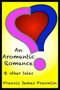Cover of Francis James Franklin's collection of short stories An Aromantic Romance and other tales