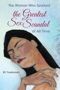 Cover of The Woman Who Sparked The Greatest Sex Scandal Of All Time by Eli Yaakunah