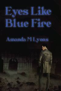 Cover of Eyes Like Blue Fire by Amanda M. Lyons