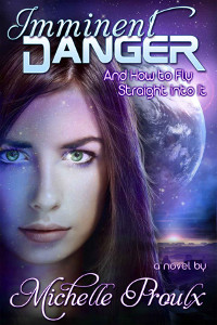 Cover of Imminent Danger And How To Fly Straight into It by Michele Proulx