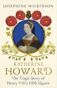 Cover of Katherine Howard the tragic story of Henry VIII fifth queen by Josephine Wilkinson